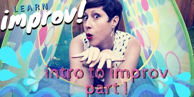Intro to Improv Part I: Testing the Waters ~ Thursdays, May 2-23, 2019