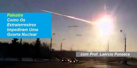 Prof. Laércio Fonseca - Palestra Como Os Extraterrestres Impediram Uma Guerra Nuclear ingressos