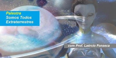 Prof. Laércio Fonseca - Palestra Somos Todos Extraterrestres