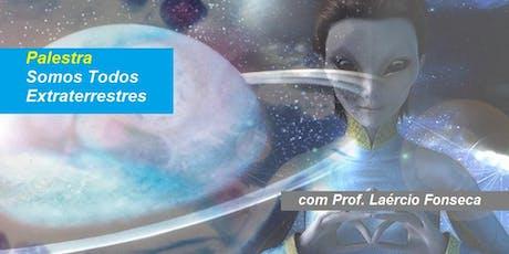 Prof. Laércio Fonseca - Palestra Somos Todos Extraterrestres tickets