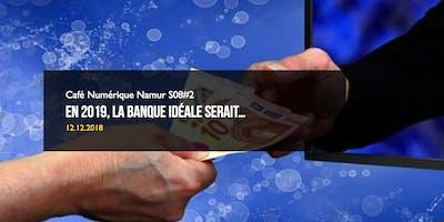Café Numérique Namur S8E2 - En 2019, la banque idéale serait…