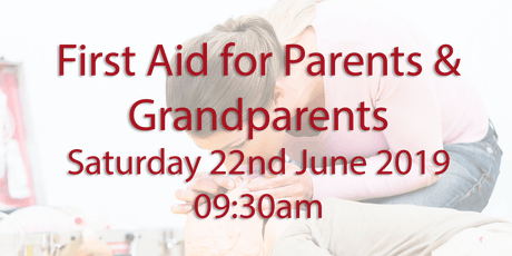 First Aid for Parents & Grandparents - Saturday 22nd June 2019 tickets