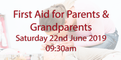 First Aid for Parents & Grandparents - Saturday 22nd June 2019