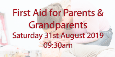 First Aid for Parents & Grandparents - Saturday 31st August 2019