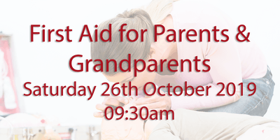 First Aid for Parents & Grandparents - Saturday 26th October 2019