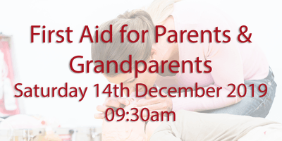 First Aid for Parents & Grandparents - Saturday 14th December 2019