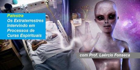 Palestra Os Extraterrestres Intervindo em Processos de Curas Espirituais - Prof. Laércio Fonseca ingressos