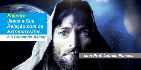Prof. Laércio Fonseca - Palestra Jesus e Sua Relação com os Extraterrestres ingressos