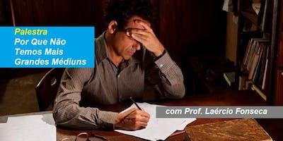 Prof. Laércio Fonseca - Palestra Por Que Não Temos Mais Grandes Médiuns