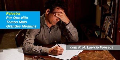 Prof. Laércio Fonseca - Palestra Por Que Não Temos Mais Grandes Médiuns ingressos
