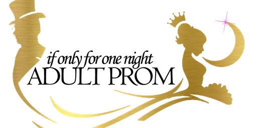IF Only For One Night 2019 Adult Prom Dallas Edition