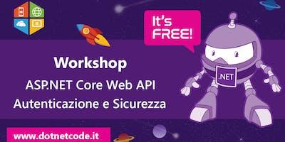 Workshop ASP.NET Core Web API - Autenticazione e Sicurezza #AperiTech di DotNetCode