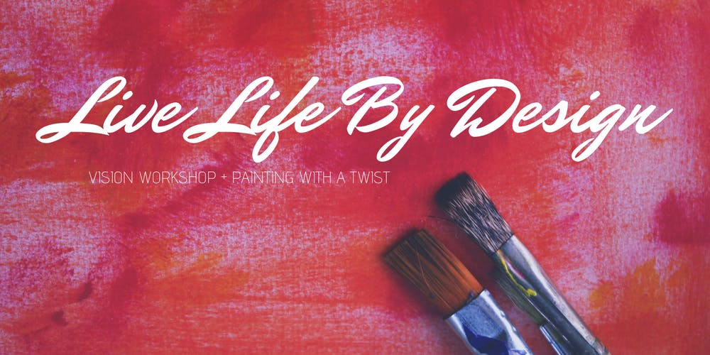 live life by design workshop painting with a twist tickets sat