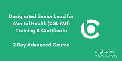 Designated Senior Lead for Mental Health (DSL-MH) Training & Certificate 2 Day Advanced Course: Norwich