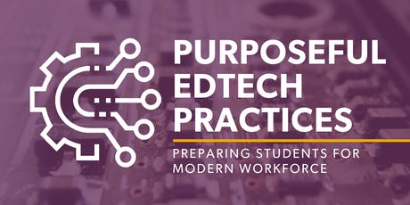Purposeful EdTech Practices: Preparing Students for Modern Workforce tickets