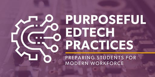 Purposeful EdTech Practices: Preparing Students for Modern Workforce