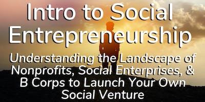 FREE Workshop: Intro to Social Entrepreneurship - Understanding the Landscape of Nonprofits, Social Enterprises, & B Corps to Launch Your Own Social Venture (2/11 & 3/11)
