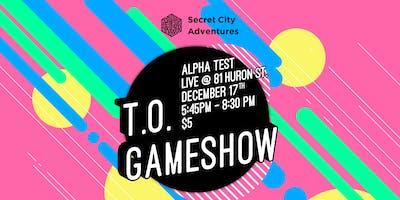 ALPHA TEST - T.O. Game Show @ 81 Huron St.