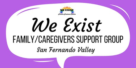 We Exist Family/Caregiver Support Group (SFV) tickets