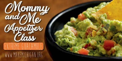 Mommy and Me Appetizer Class - Extreme Guacamole
