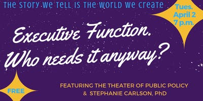 Executive Function: Who Needs it Anyway?