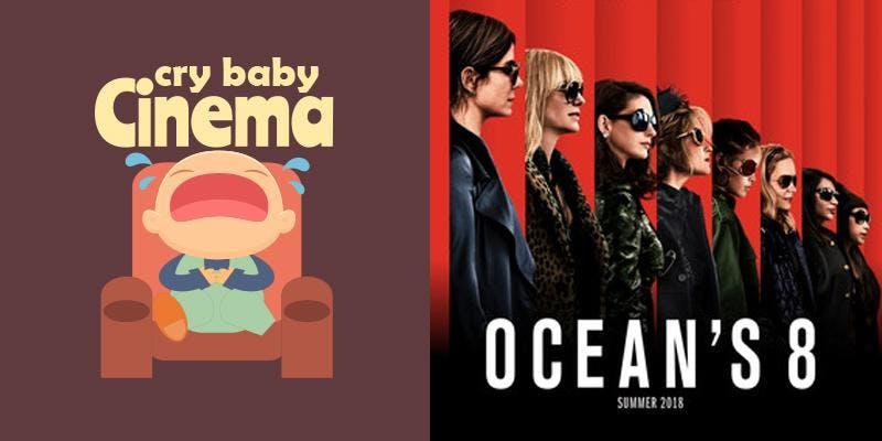 Cry Baby Cinema: Ocean's 8 (M)