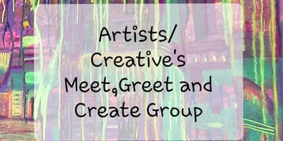 Artists/Creative Meet,Greet and Create Group