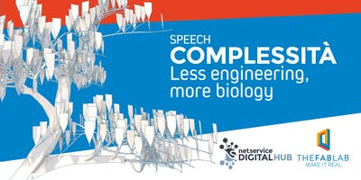 Complessità - Less Engineering, more biology - TheFabLab | Bologna | 5 mar