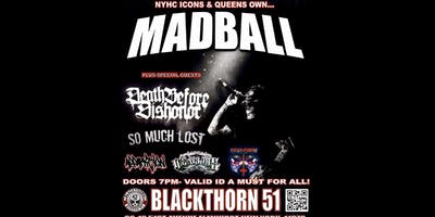 MADBALL, Death Before Dishonor, So Much Lost, Apparition, We All Die & Deadcrew
