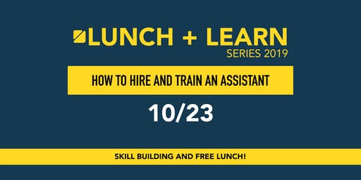 Lunch + Learn: How to Hire and Train an Assistant