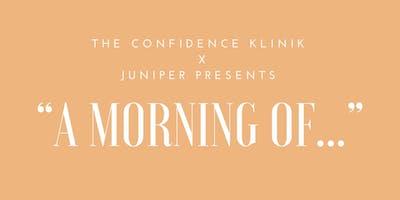 The Confidence Klinik X Juniper Presents: A Morning Of...
