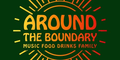 AROUND THE BOUNDARY 2019 - MUSIC : FOOD : DRINKS : FAMILY : CHARITY