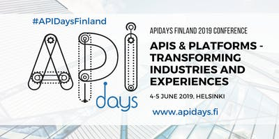 APIDays Finland 2019 - APIs and Platforms - Transforming Industries and Experiences