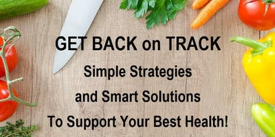 GET BACK on TRACK: Simple Strategies and Smart Solutions to Support Your Best Health!