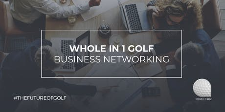 Whole in 1 Golf - Business Networking Event - Blackwood Golf Centre tickets