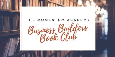 The Momentum Academy Book Club for Budding Business Builders - January 2019