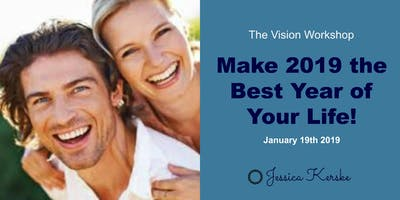 The Vision Workshop - Make 2019 the Best Year of Your Life!