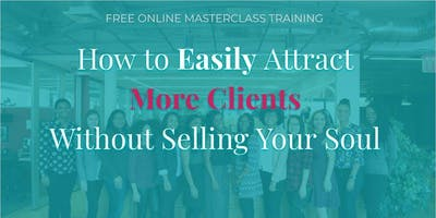 How to Easily Attract More Clients Without Selling Your Soul (Free ONLINE Event) 01/20 3PM EST