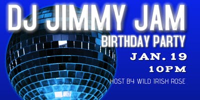 DJ JIMMY JAM BIRTHDAY PARTY 2019
