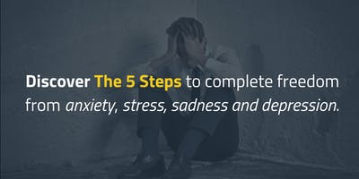 [For Professionals] 5 Steps to complete freedom from Anxiety, Stress, Sadness and Depression