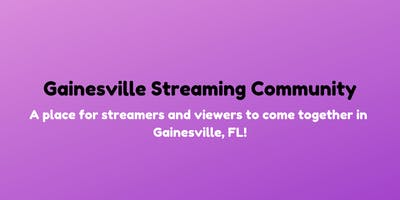 Gainesville Streaming Community Feb. Meetup