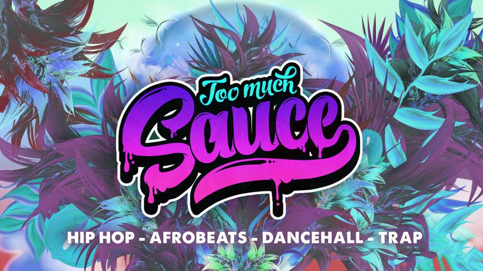 Too Much Sauce - Hip Hop, Afrobeats & Danceha