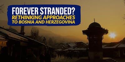 Forever Stranded? Rethinking Approaches to Bosnia and Herzegovina