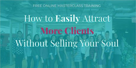 how to easily attract more clients without selling your soul free