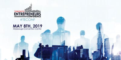Toronto Entrepreneurs Conference & Tradeshow Registration - May 8th, 2019