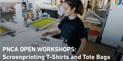 PNCA Open Workshops: Screenprinting T-Shirts and Tote Bags