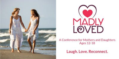Madly Loved: A Mother and Daughter Conference
