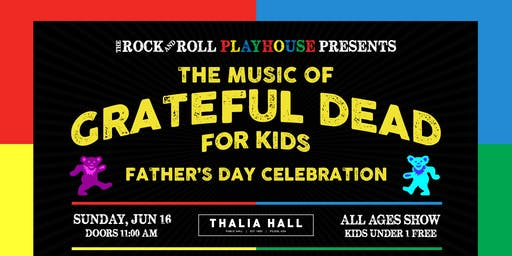 The Rock and Roll Playhouse presents: The Music of Grateful Dead for Kids @ Thalia Hall