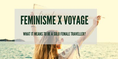Feminism X Voyage: What it means to be a solo female traveller?