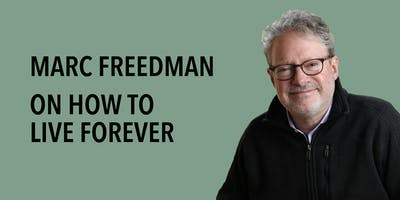Marc Freedman on How to Live Forever